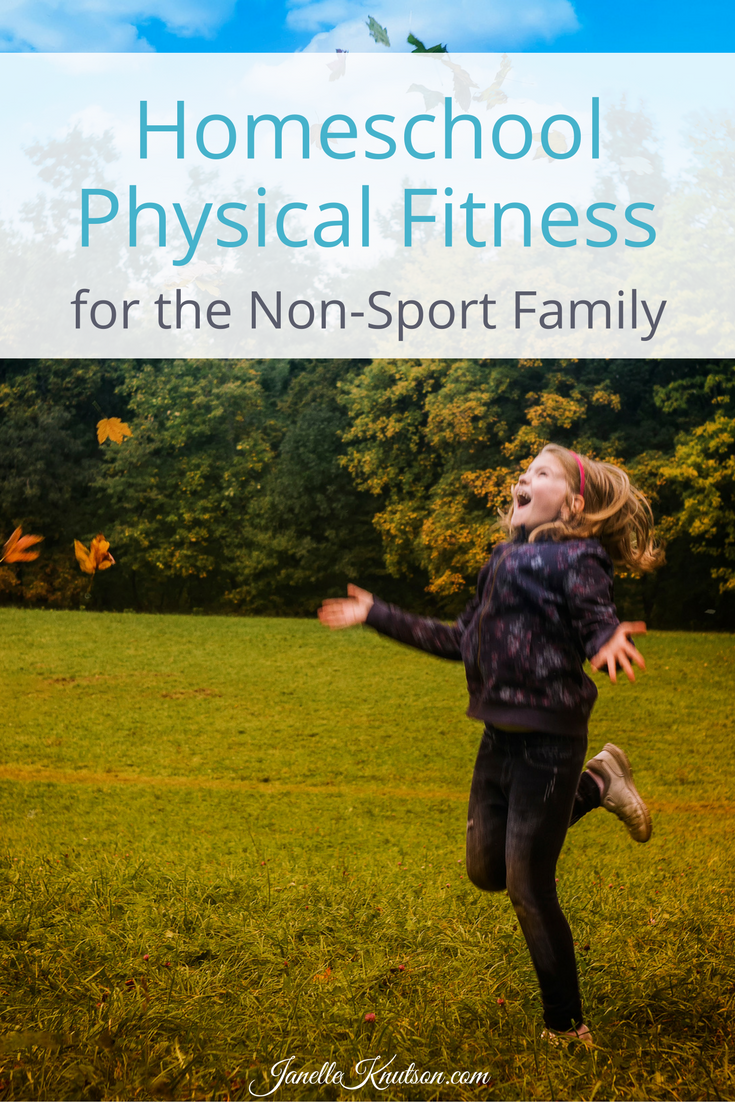 Homeschool physical fitness for the non sport family