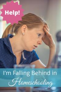 Help! I'm Falling Behind in Homeschooling